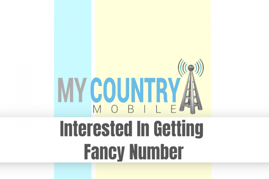 Interested In Getting Fancy Number - My Country Mobile