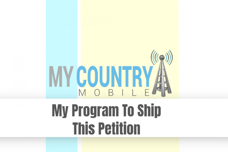 My Program To Ship This Petition - My Country Mobile