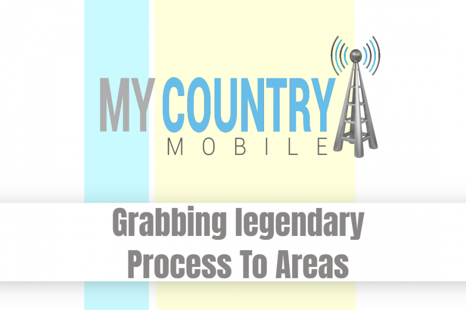 Grabbing legendary Process To Areas - My Country Mobile