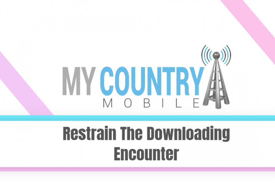 Restrain The Downloading Encounter - My Country Mobile