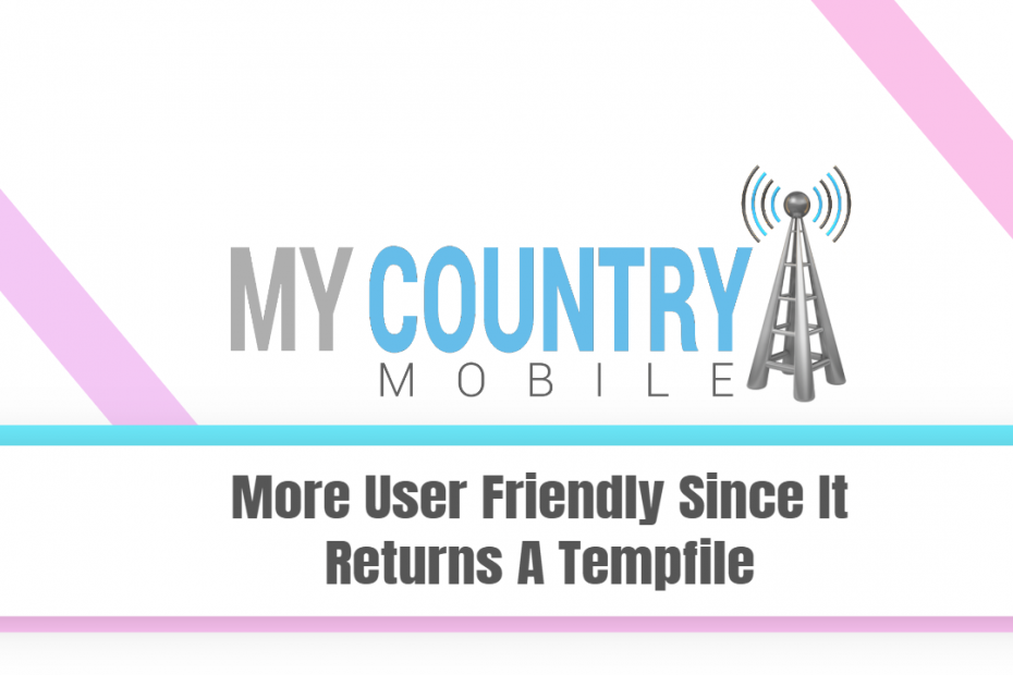More User Friendly Since It Returns A Tempfile - My Country Mobile