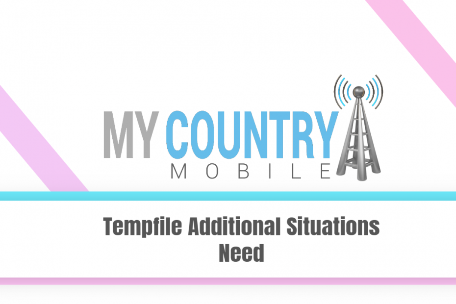 Tempfile Additional Situations Need - My Country Mobile