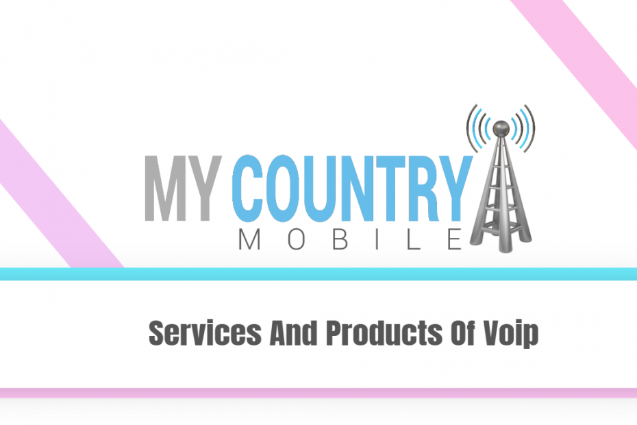 Services And Products Of Voip - My Country Mobile