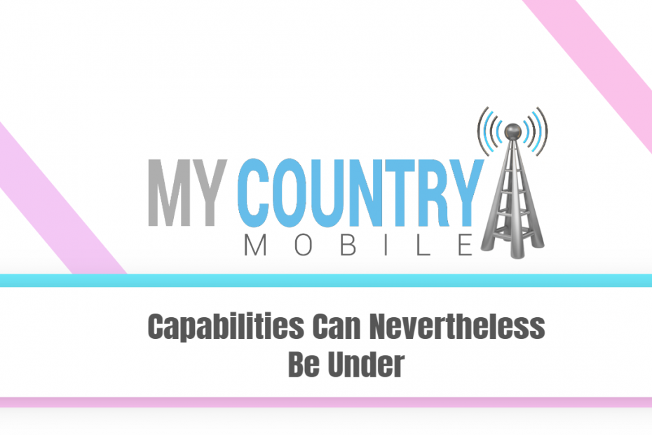 Capabilities Can Nevertheless Be Under - My Country Mobile