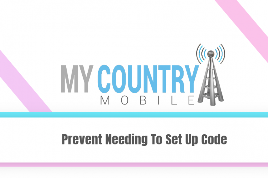Prevent Needing To Set Up Code - My Country Mobile