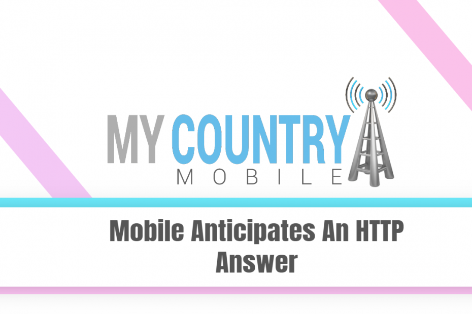 Mobile Anticipates An HTTP Answer - My Country Mobile
