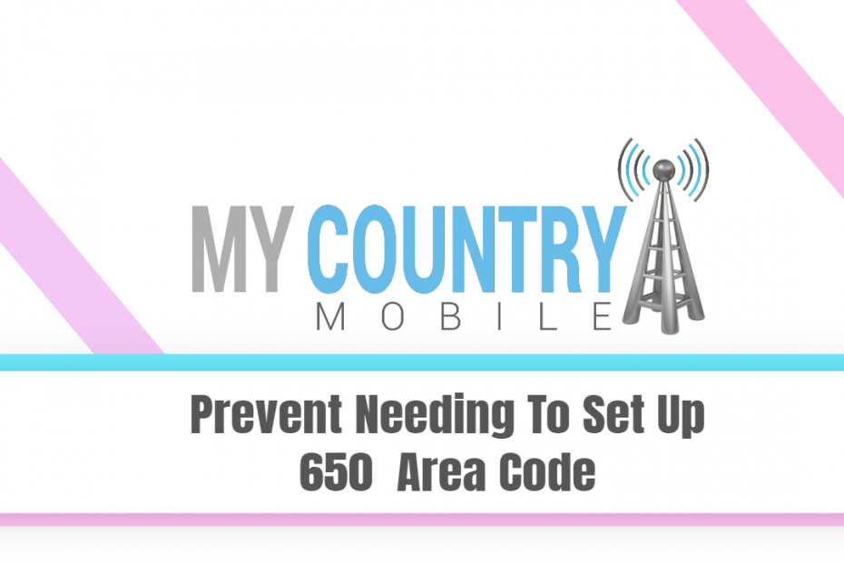 Prevent Needing To Set Up 650 Area Code - My Country Mobile