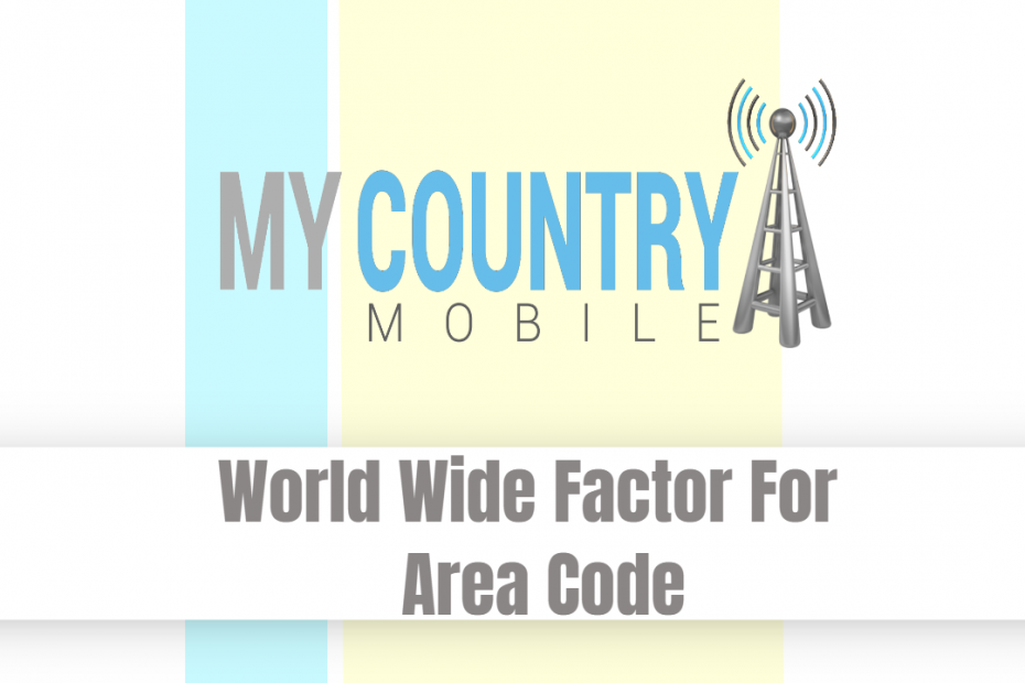 World Wide Factor For Area Code - My Country Mobile